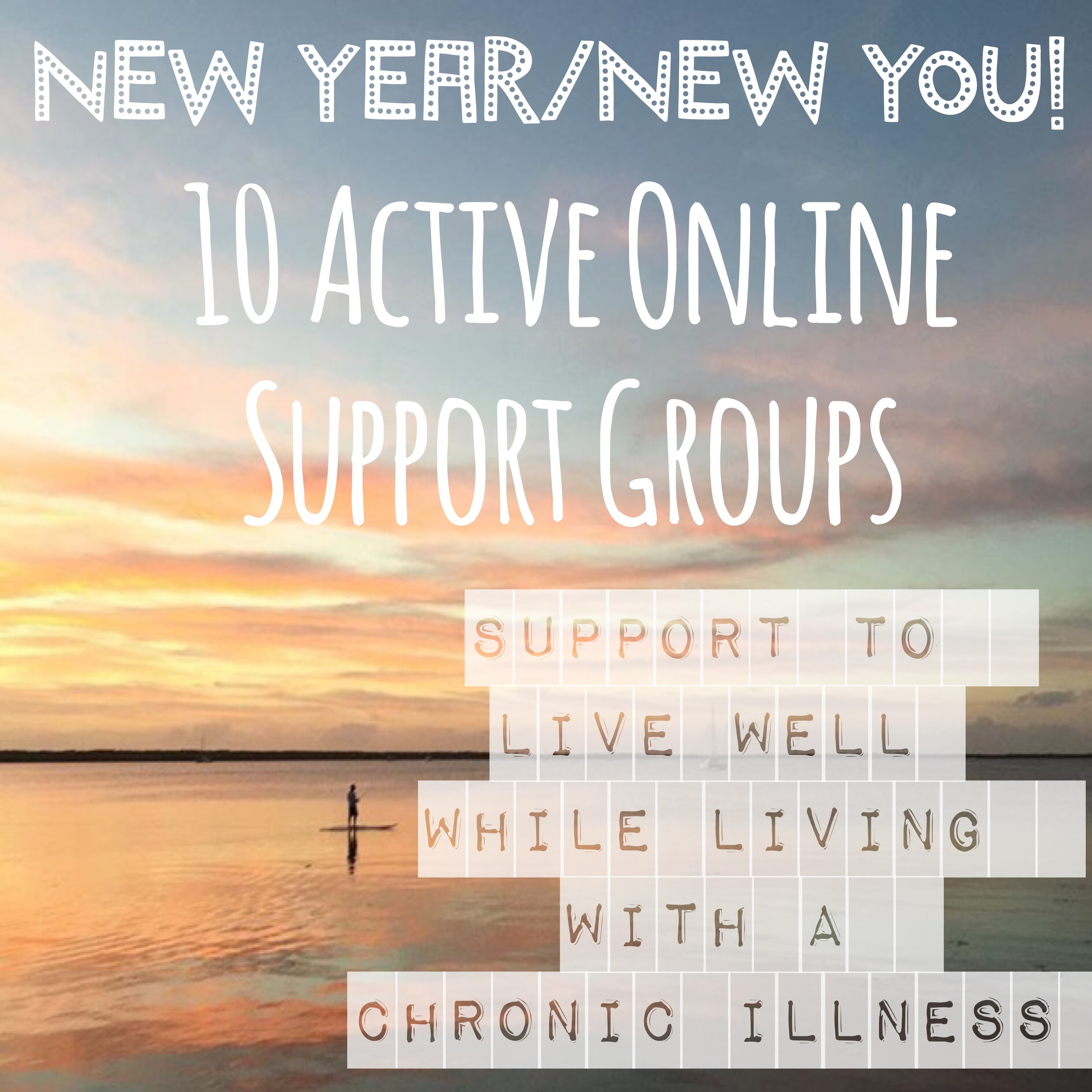New Year/New You – 10 active online support groups for learning ways to live well while living with a chronic illness